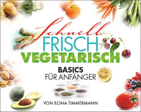Schnell, frisch, vegetarisch